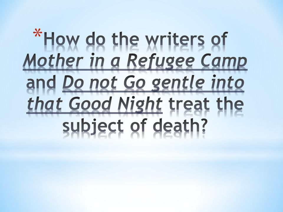 How do the writers of Mother in a Refugee Camp and Do not Go gentle into that Good Night treat the subject of death