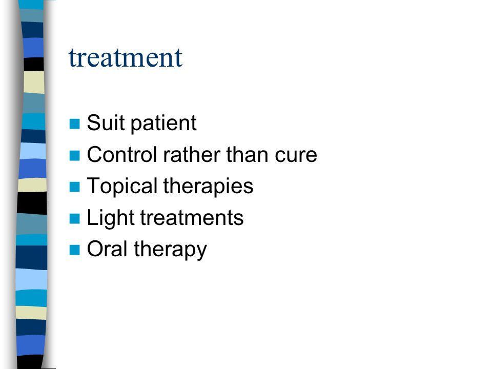 treatment Suit patient Control rather than cure Topical therapies
