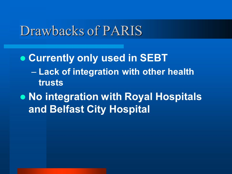 Drawbacks of PARIS Currently only used in SEBT