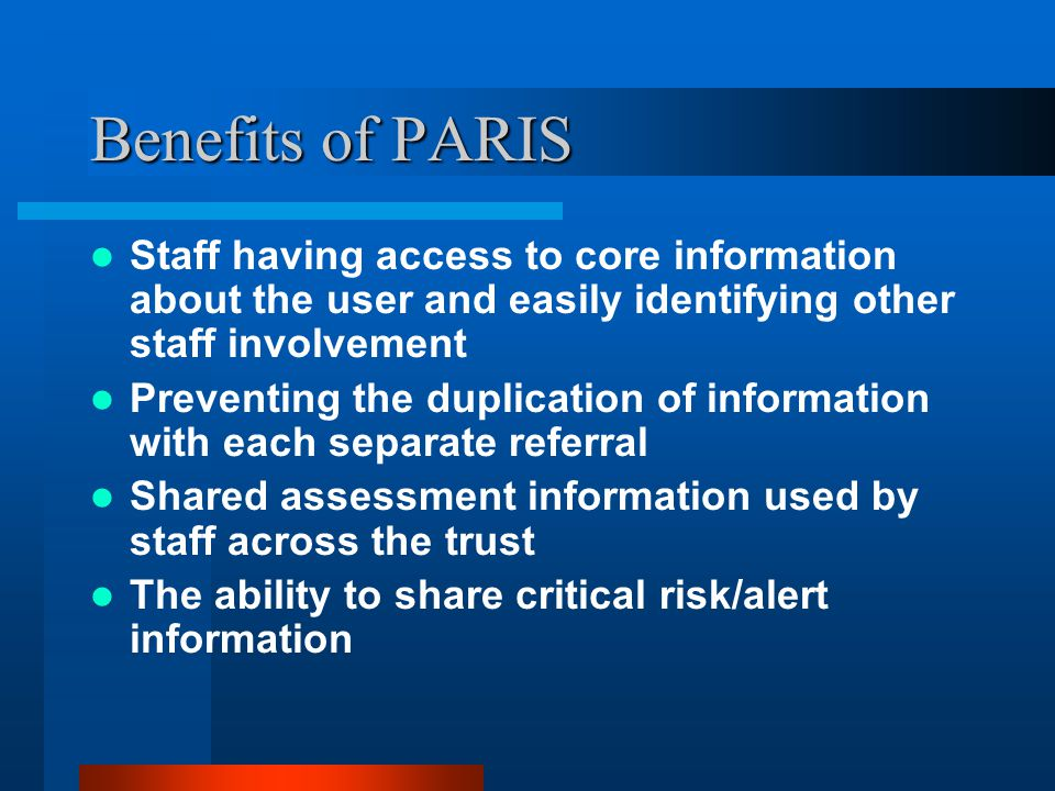 Benefits of PARIS Staff having access to core information about the user and easily identifying other staff involvement.