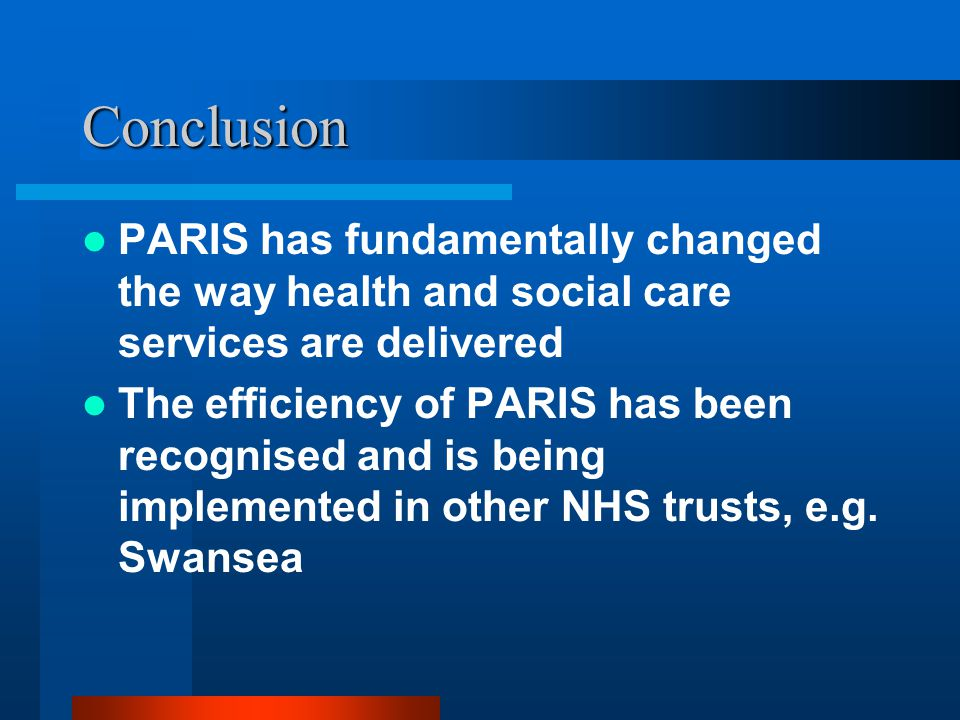 Conclusion PARIS has fundamentally changed the way health and social care services are delivered.