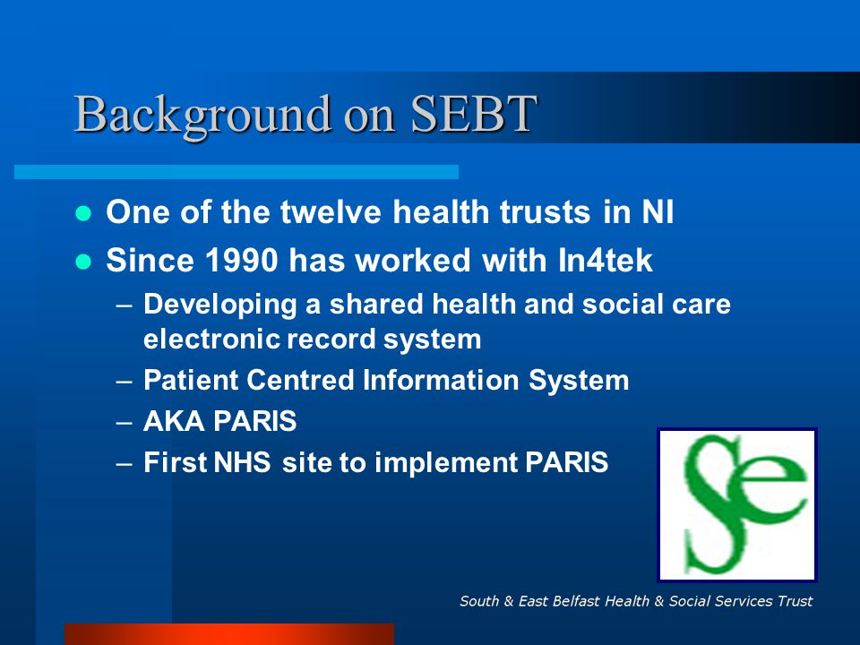 Background on SEBT One of the twelve health trusts in NI