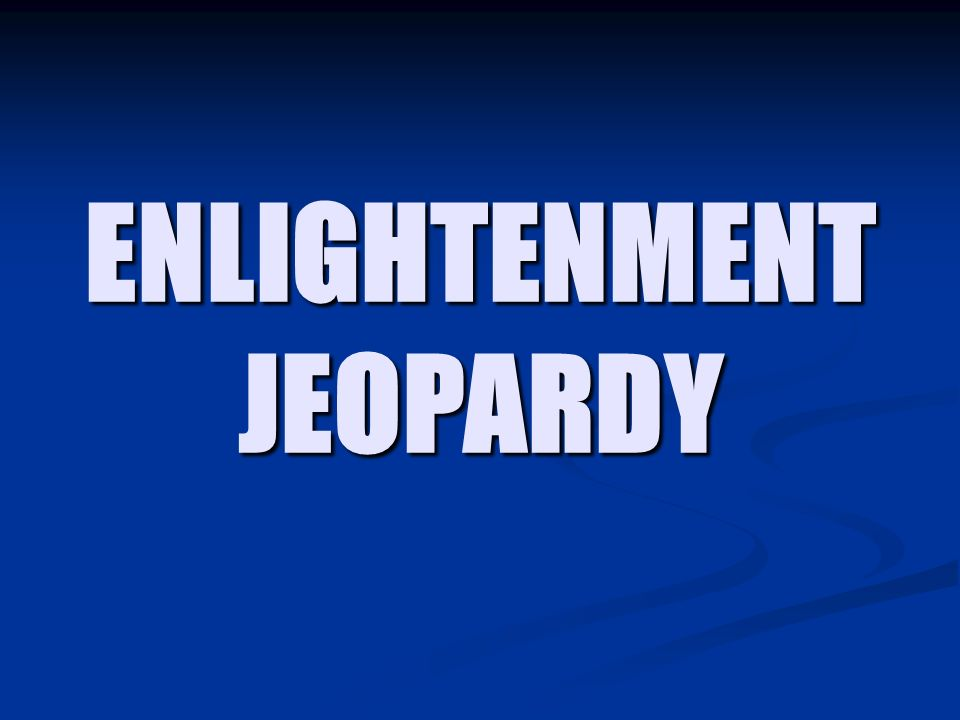 ENLIGHTENMENT JEOPARDY