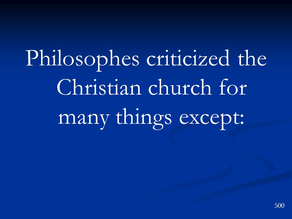 Philosophes criticized the Christian church for many things except: