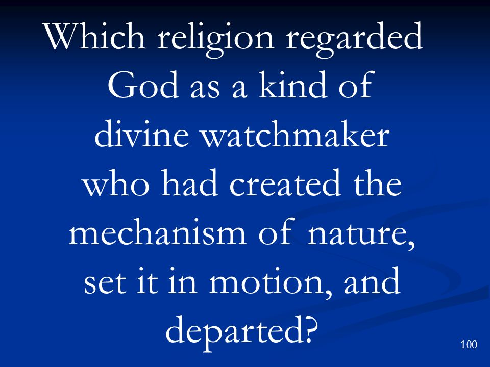 Which religion regarded God as a kind of divine watchmaker who had created the mechanism of nature, set it in motion, and departed