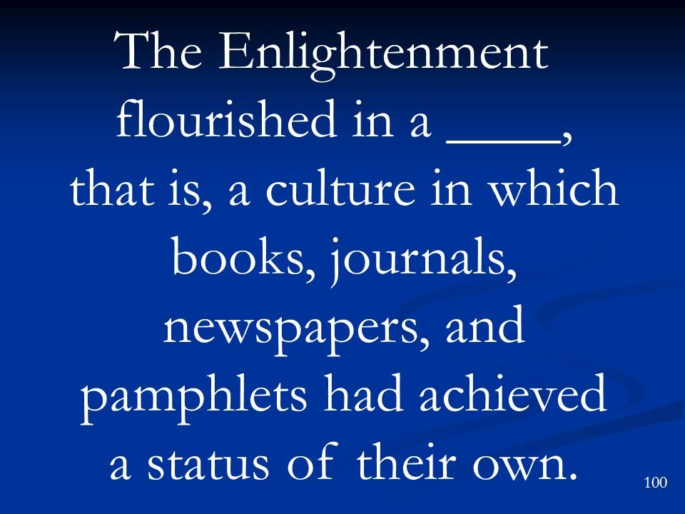 The Enlightenment flourished in a ____, that is, a culture in which books, journals, newspapers, and pamphlets had achieved a status of their own.