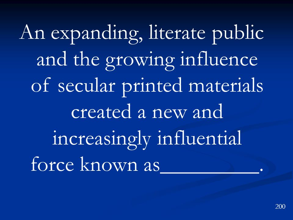 An expanding, literate public and the growing influence of secular printed materials created a new and increasingly influential force known as_________.