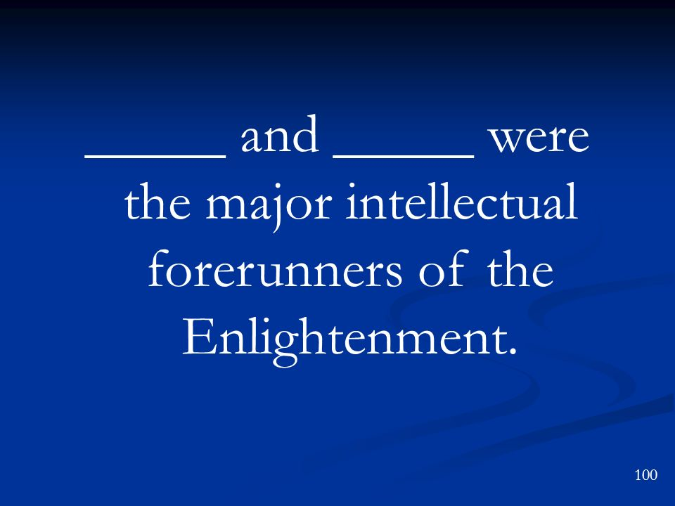 _____ and _____ were the major intellectual forerunners of the Enlightenment.