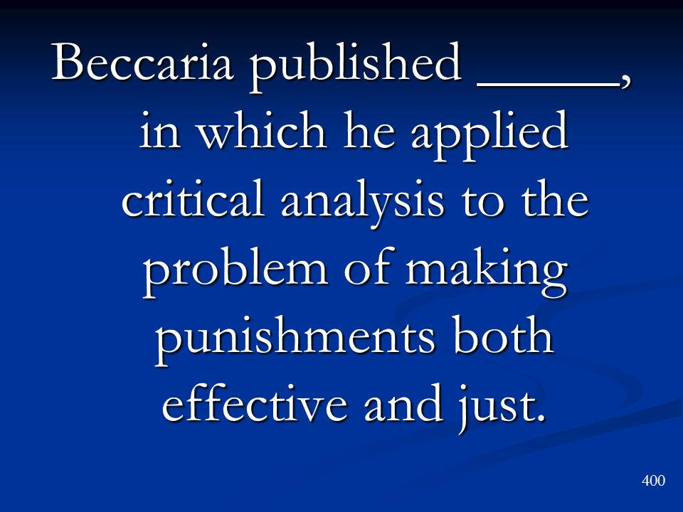 Beccaria published _____, in which he applied critical analysis to the problem of making punishments both effective and just.