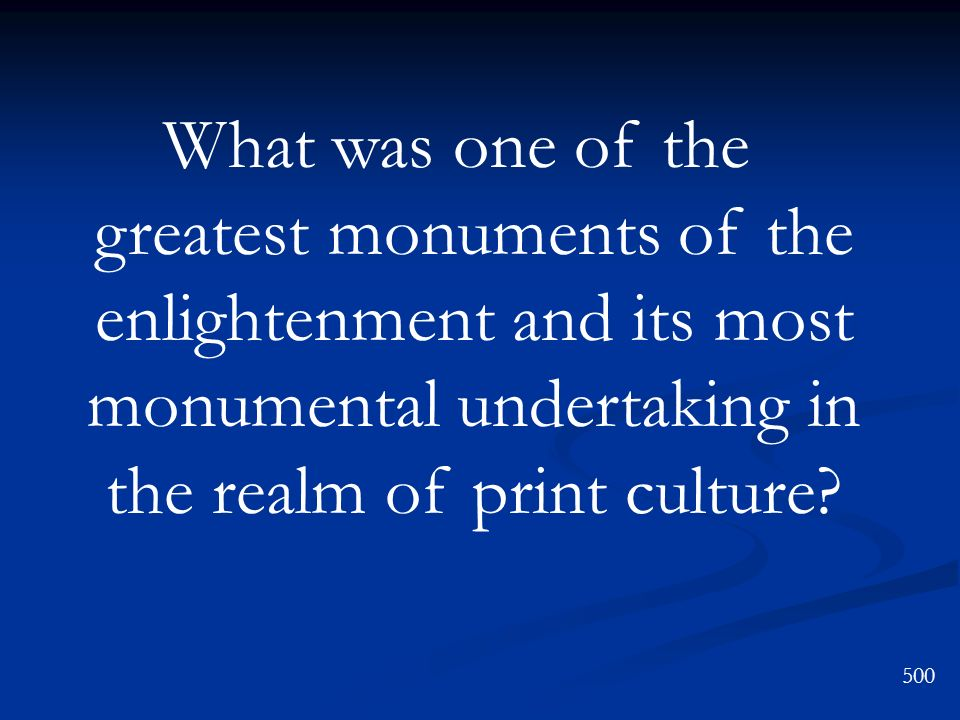 What was one of the greatest monuments of the enlightenment and its most monumental undertaking in the realm of print culture