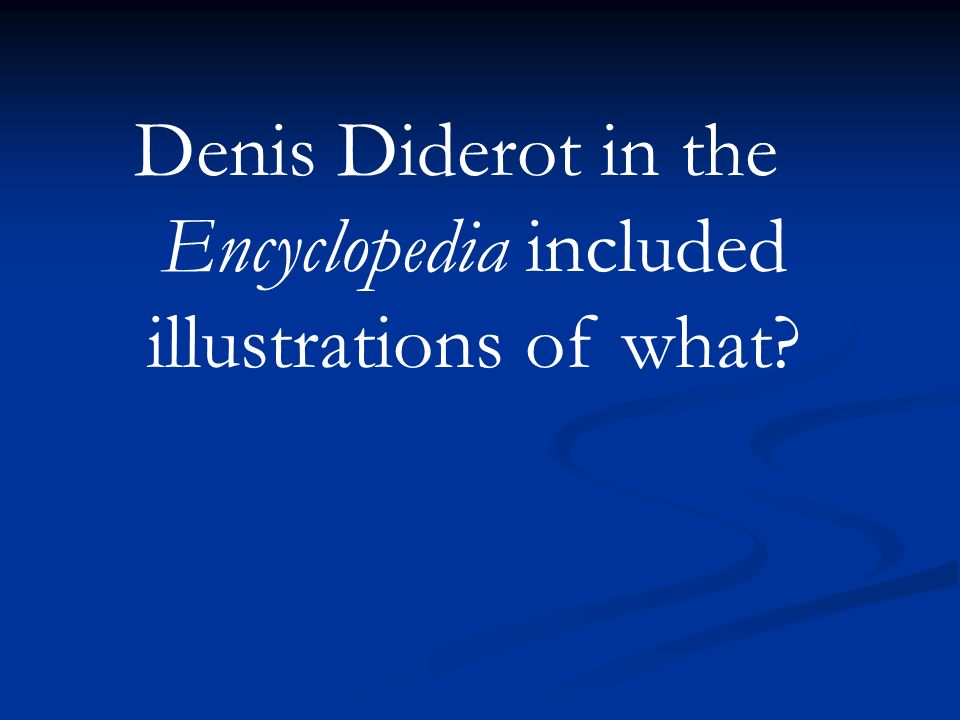 Denis Diderot in the Encyclopedia included illustrations of what