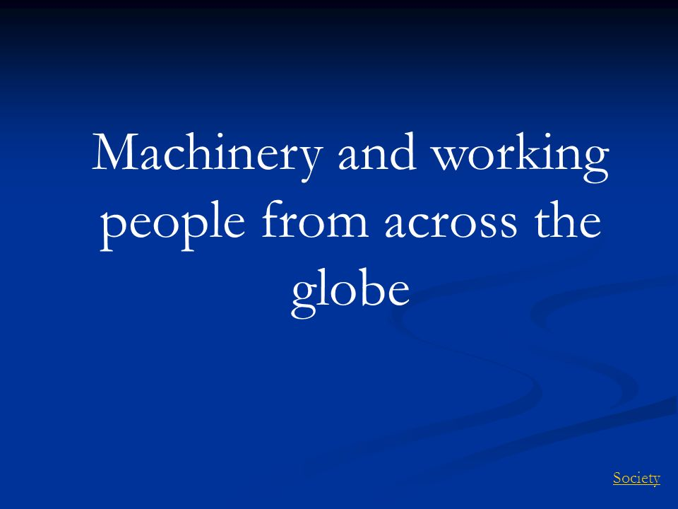 Machinery and working people from across the globe