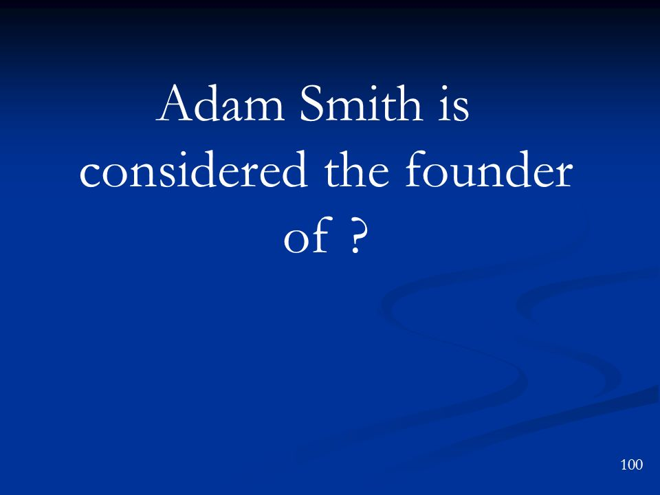 Adam Smith is considered the founder of