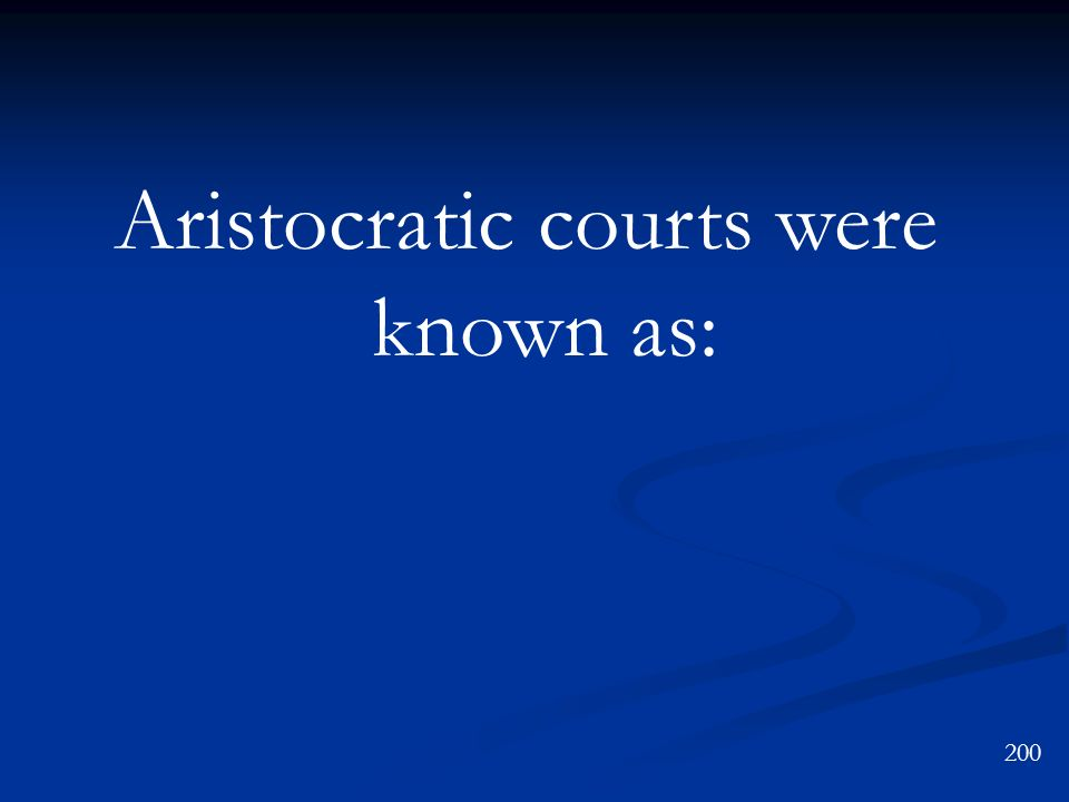 Aristocratic courts were known as: