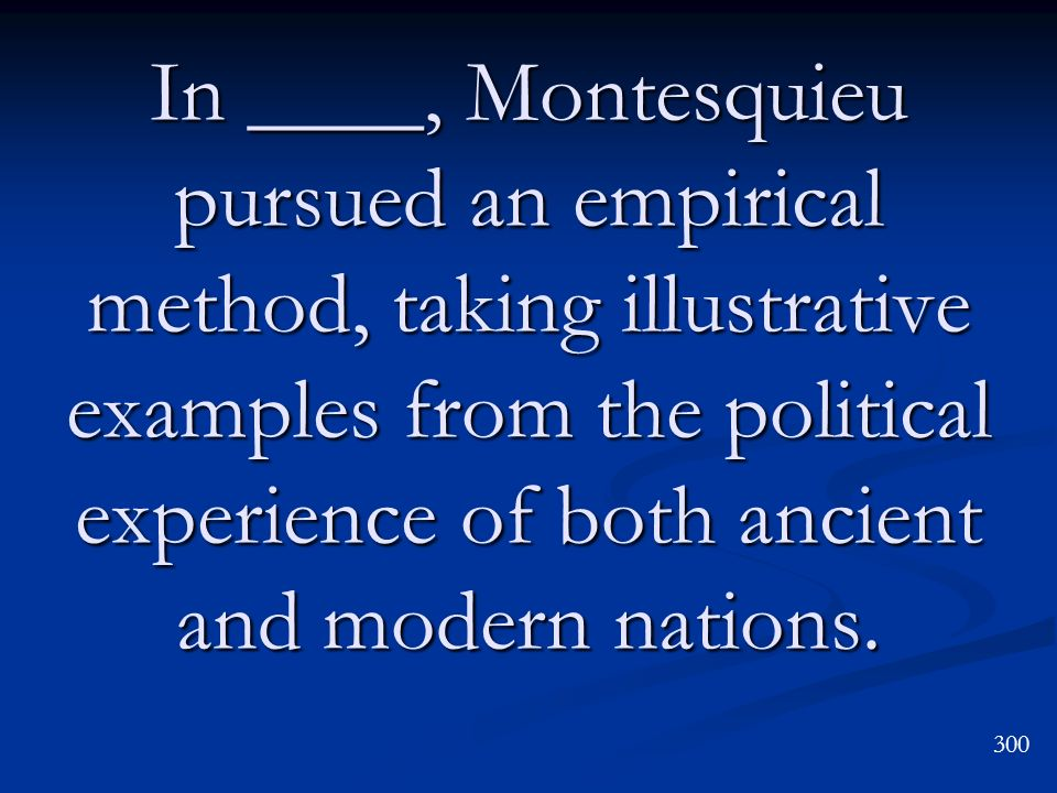 In ____, Montesquieu pursued an empirical method, taking illustrative examples from the political experience of both ancient and modern nations.
