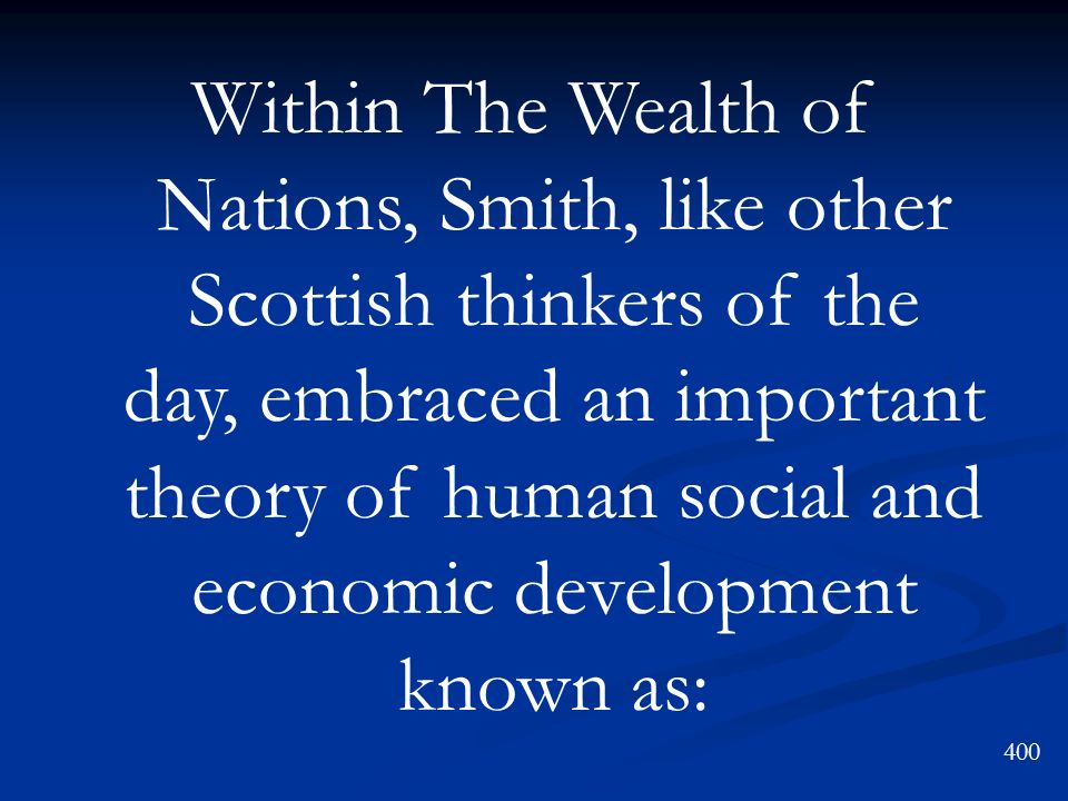 Within The Wealth of Nations, Smith, like other Scottish thinkers of the day, embraced an important theory of human social and economic development known as: