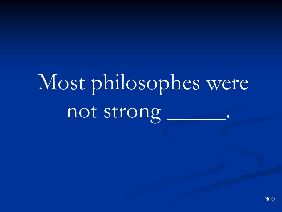 Most philosophes were not strong _____.