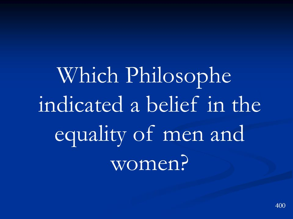Which Philosophe indicated a belief in the equality of men and women