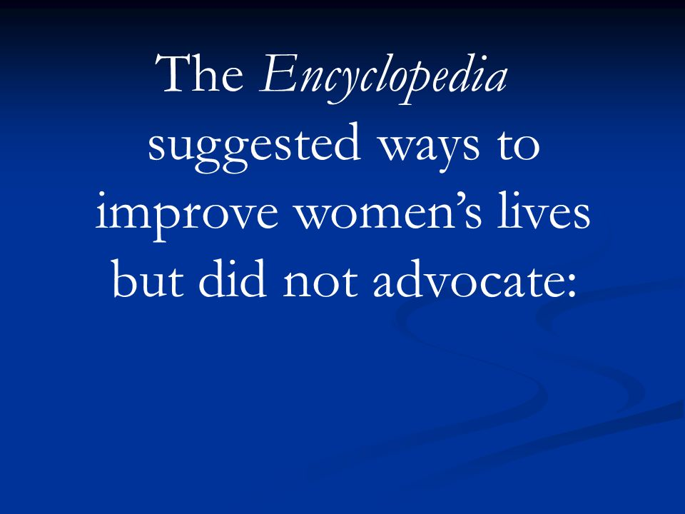 The Encyclopedia suggested ways to improve women's lives but did not advocate: