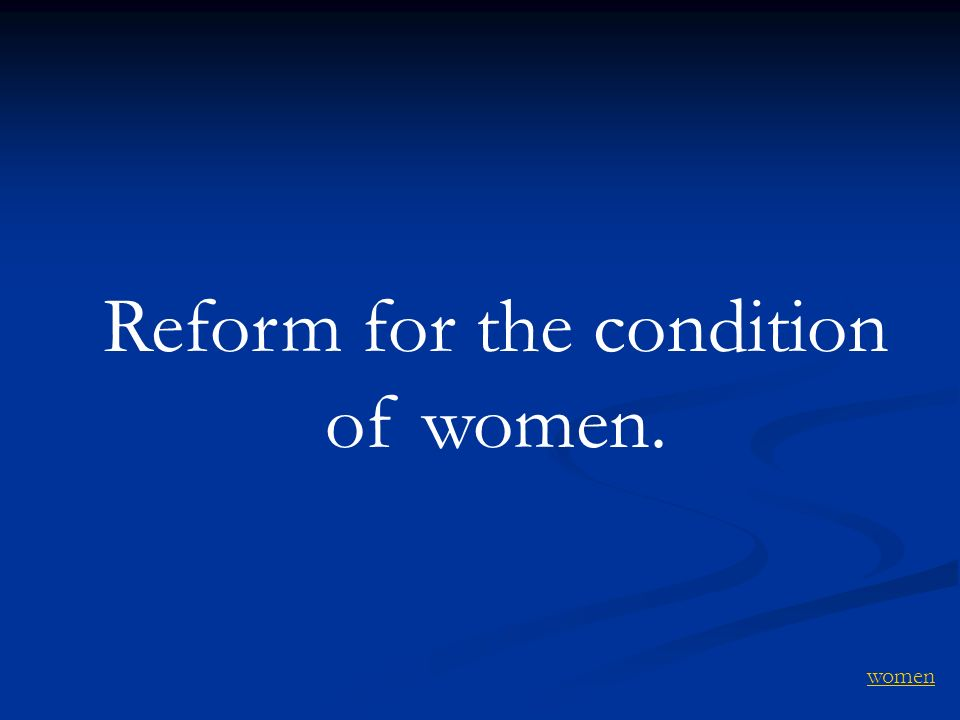 Reform for the condition of women.