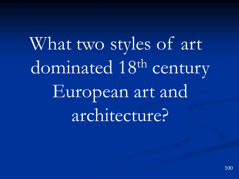 What two styles of art dominated 18th century European art and architecture