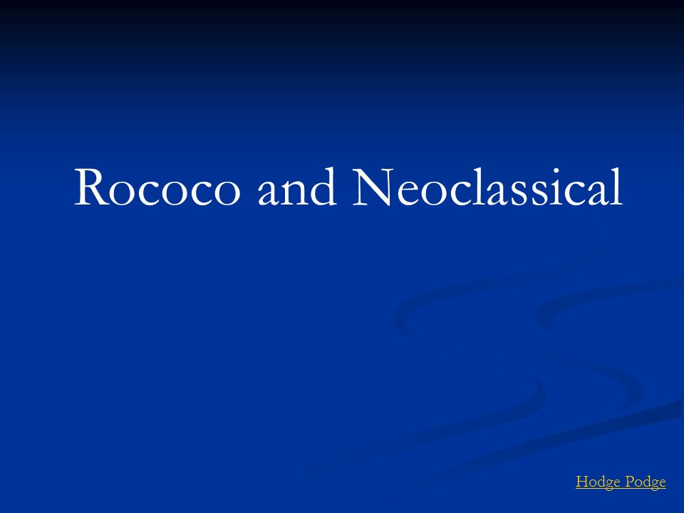 Rococo and Neoclassical