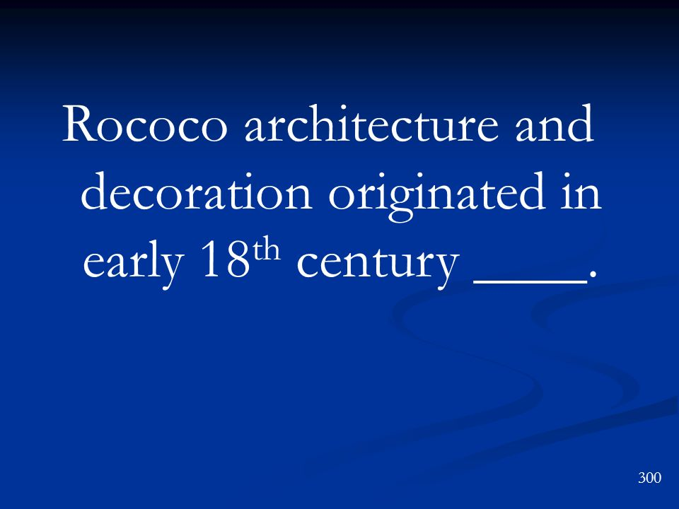 Rococo architecture and decoration originated in early 18th century ____.