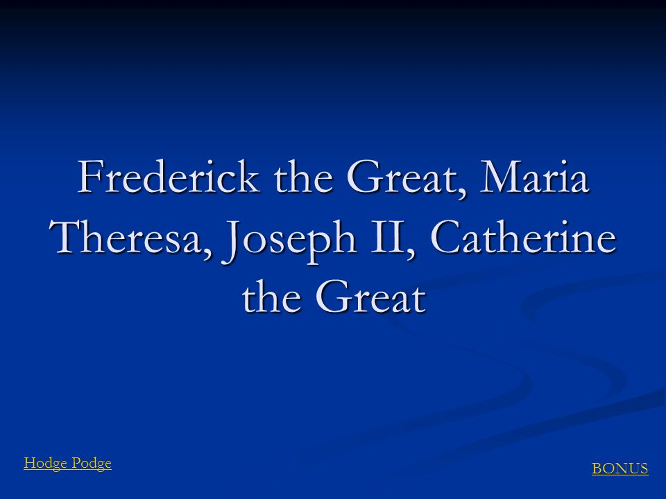 Frederick the Great, Maria Theresa, Joseph II, Catherine the Great
