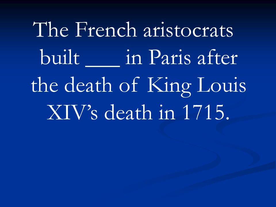 The French aristocrats built ___ in Paris after the death of King Louis XIV's death in 1715.