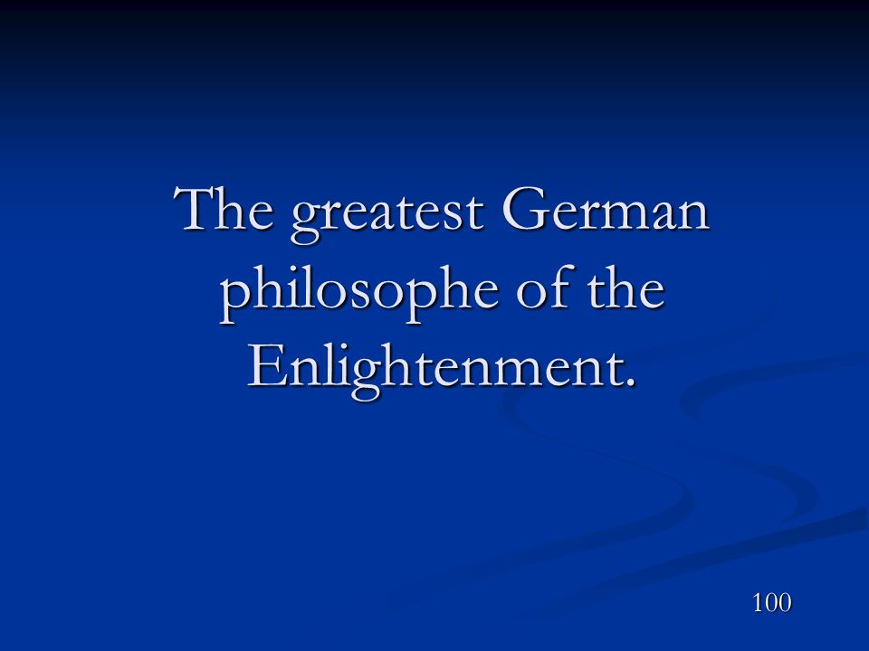 The greatest German philosophe of the Enlightenment.