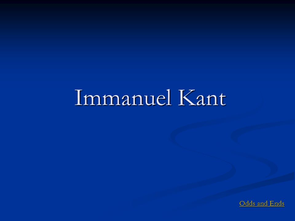 Immanuel Kant Odds and Ends