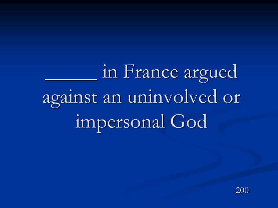_____ in France argued against an uninvolved or impersonal God