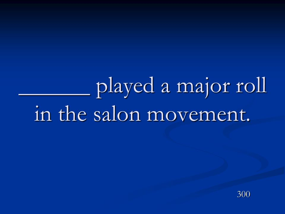 ______ played a major roll in the salon movement.