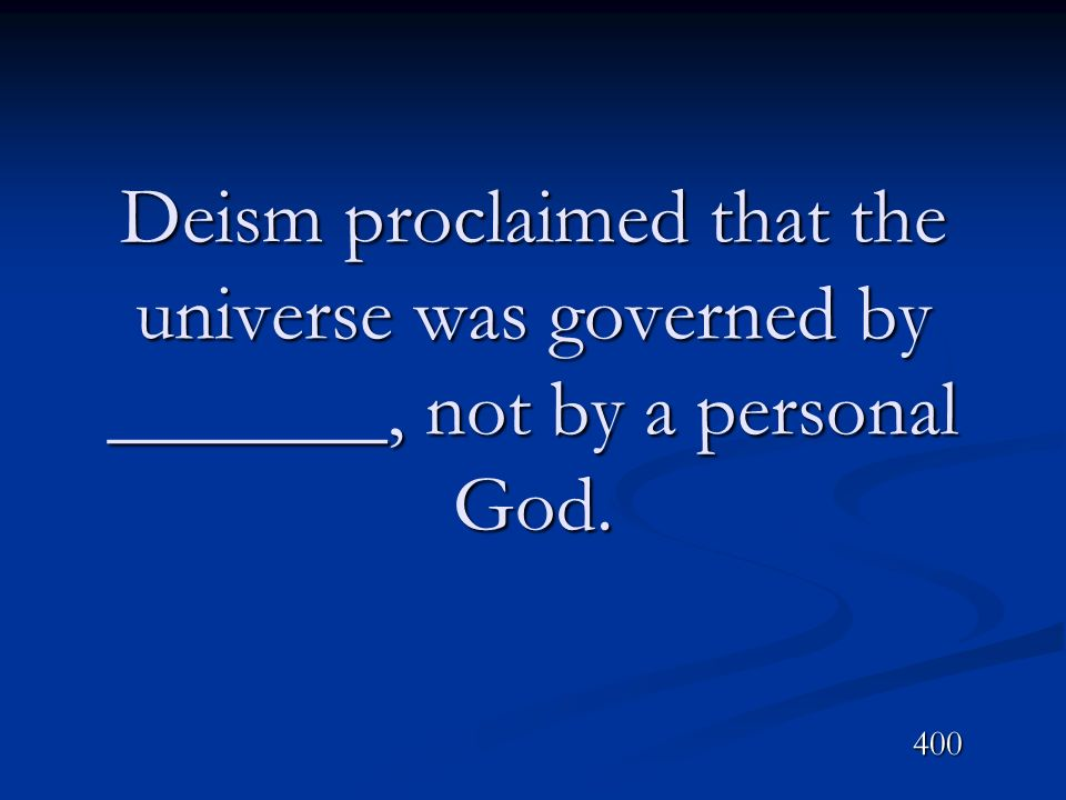 Deism proclaimed that the universe was governed by _______, not by a personal God.