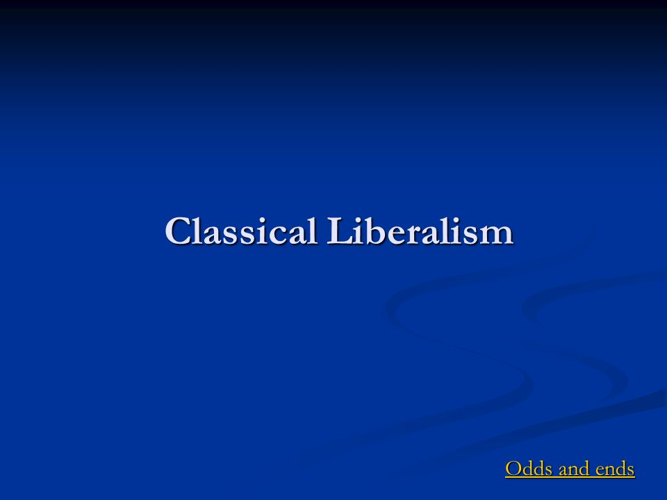 Classical Liberalism Odds and ends