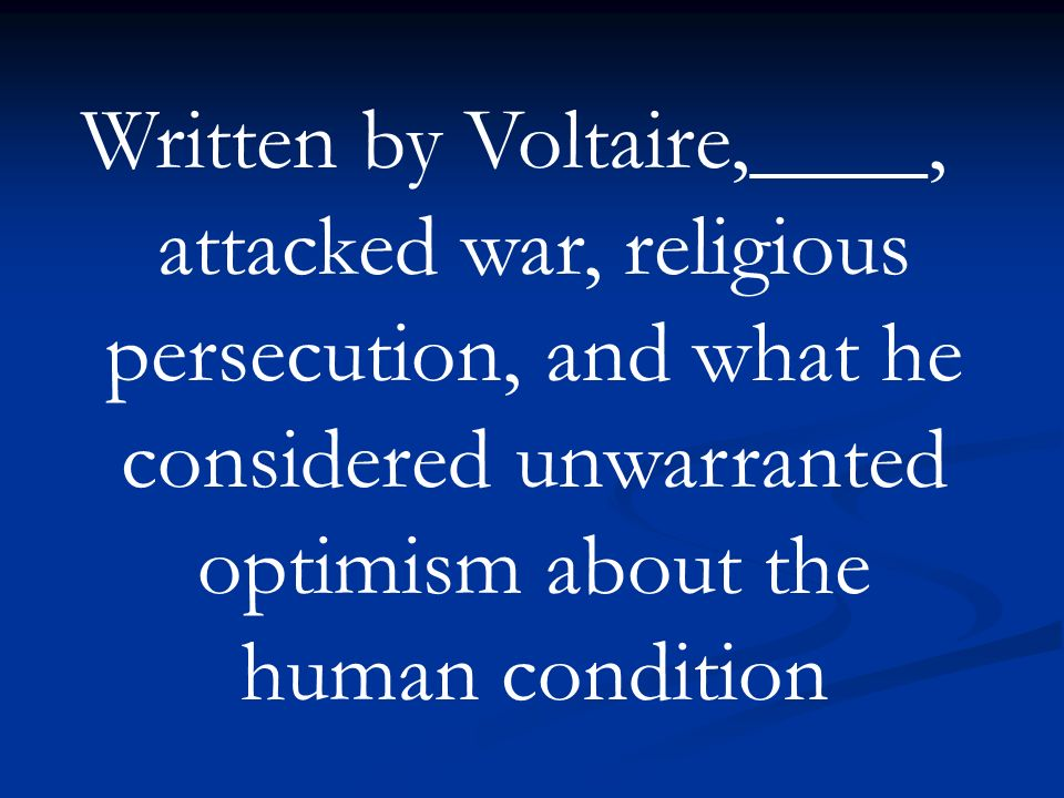 Written by Voltaire,____, attacked war, religious persecution, and what he considered unwarranted optimism about the human condition