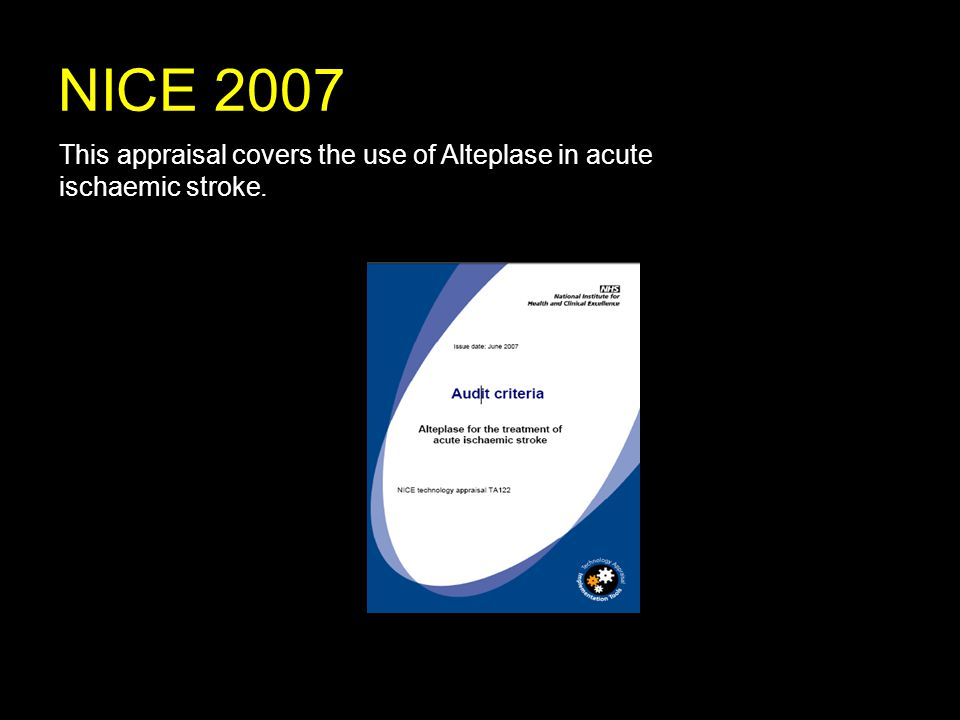 NICE 2007 This appraisal covers the use of Alteplase in acute ischaemic stroke.