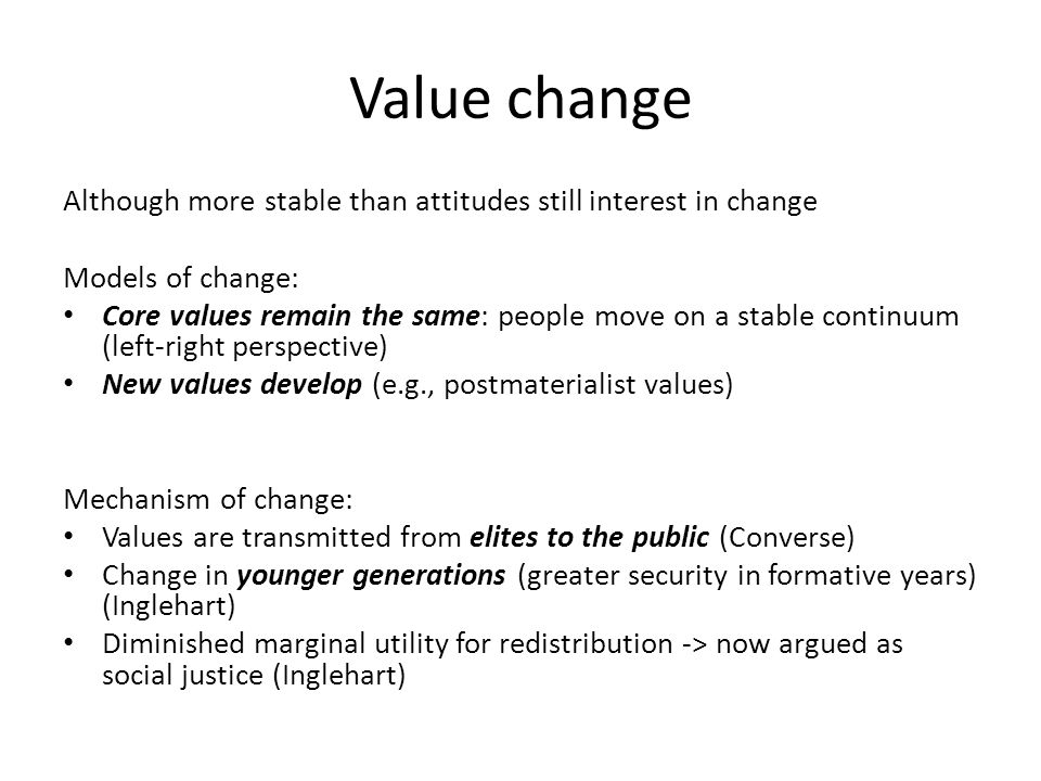 Value change Although more stable than attitudes still interest in change. Models of change: