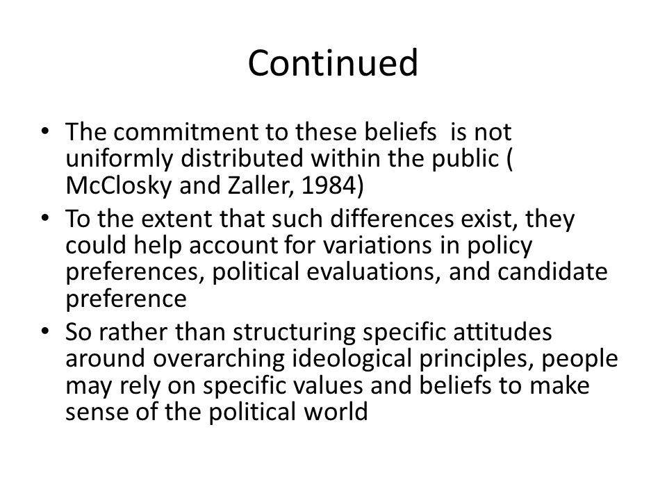 Continued The commitment to these beliefs is not uniformly distributed within the public ( McClosky and Zaller, 1984)