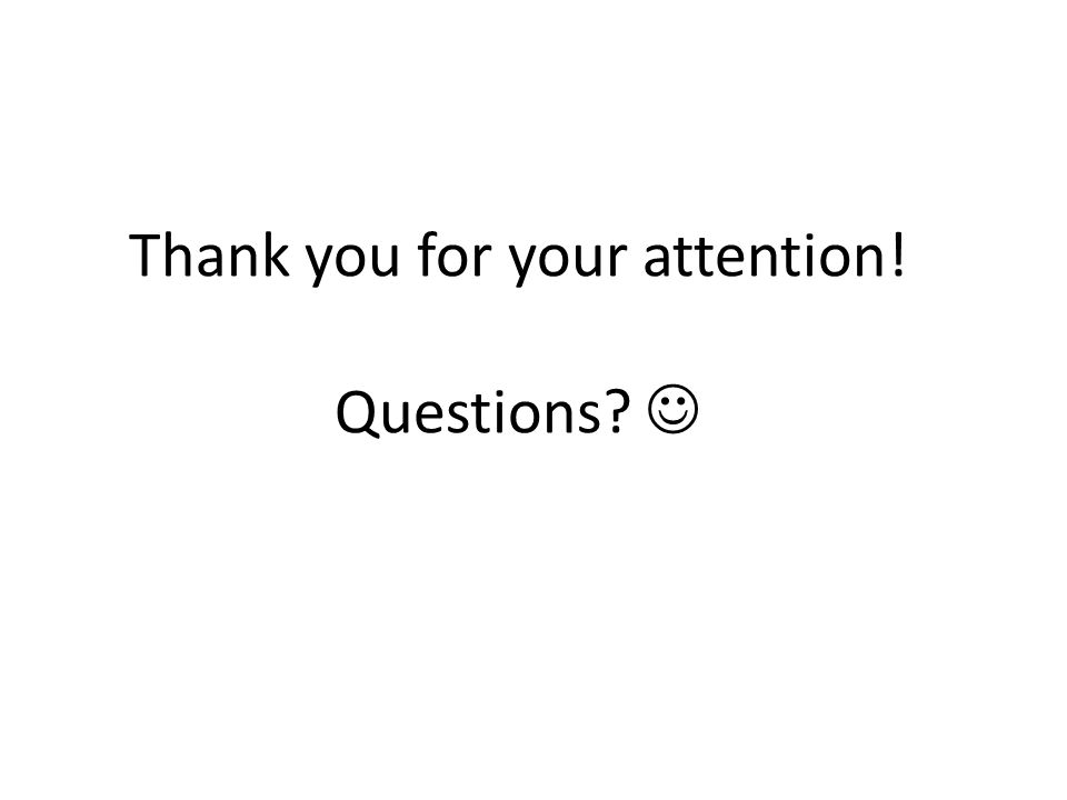 Thank you for your attention! Questions 