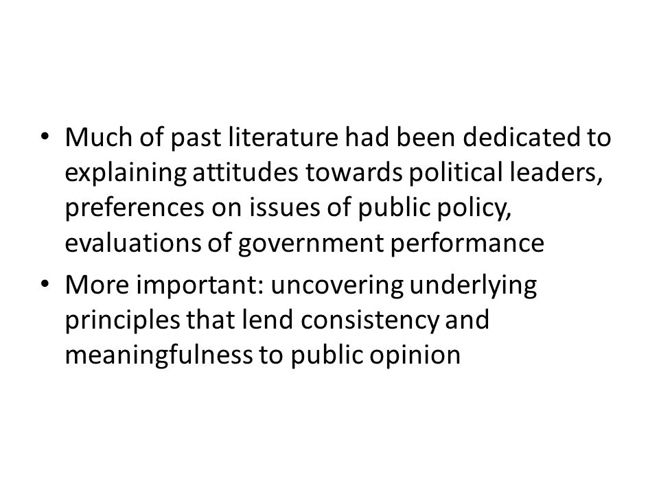 Much of past literature had been dedicated to explaining attitudes towards political leaders, preferences on issues of public policy, evaluations of government performance