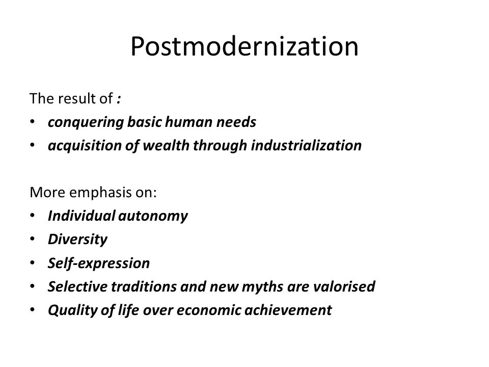 Postmodernization The result of : conquering basic human needs