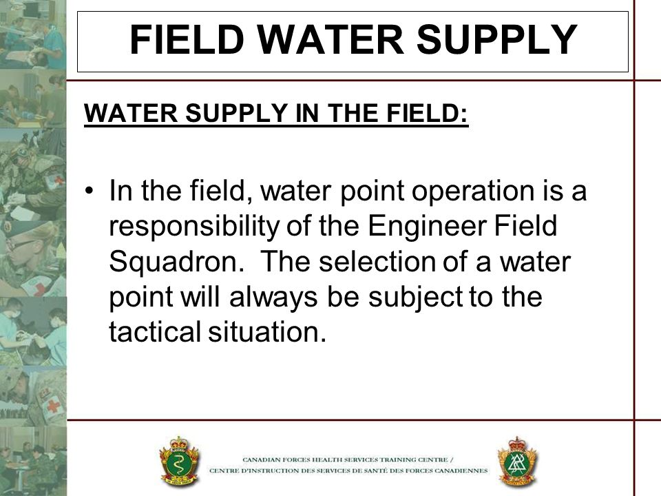 FIELD WATER SUPPLY WATER SUPPLY IN THE FIELD:
