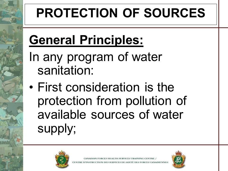 PROTECTION OF SOURCES General Principles: In any program of water sanitation:
