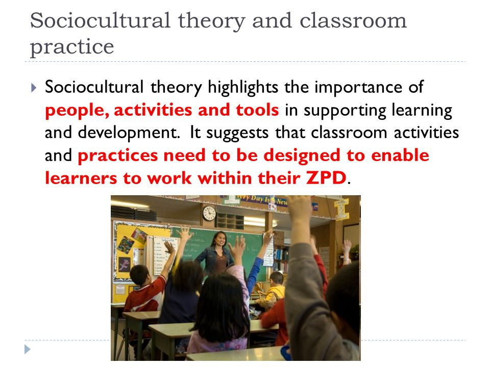 Sociocultural theory and classroom practice