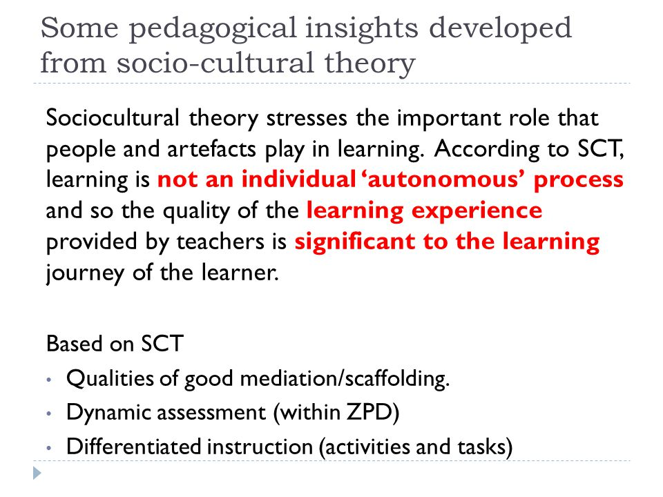 Some pedagogical insights developed from socio-cultural theory