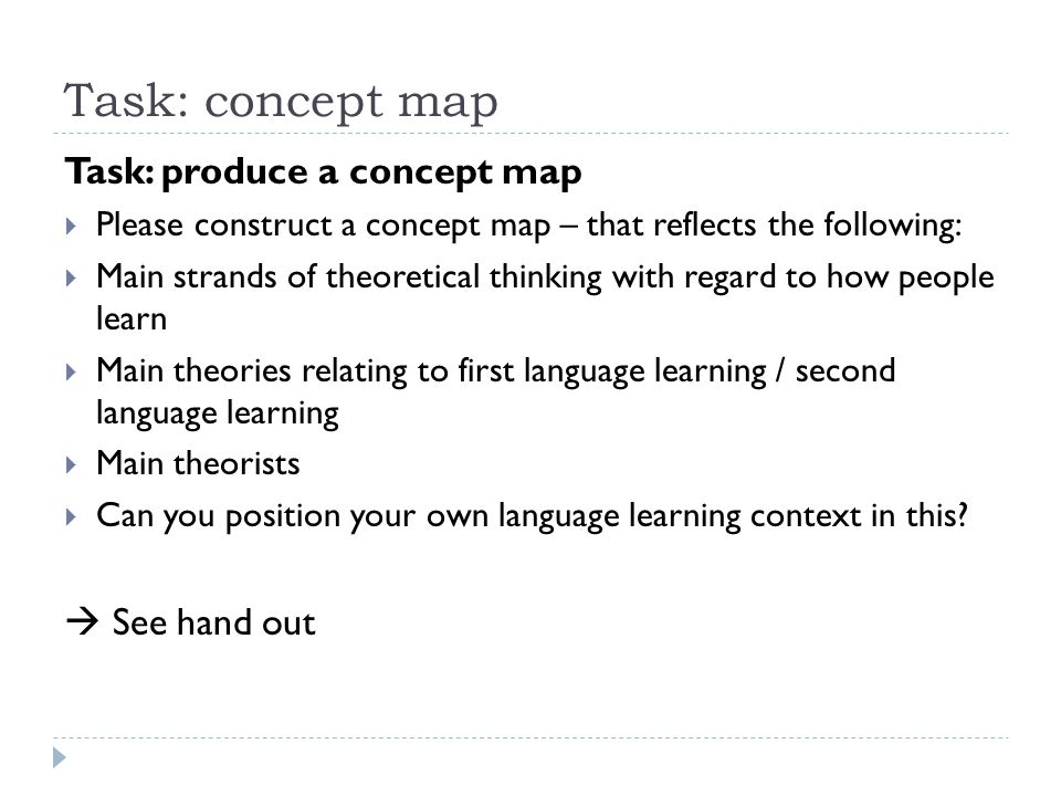 Task: concept map Task: produce a concept map  See hand out