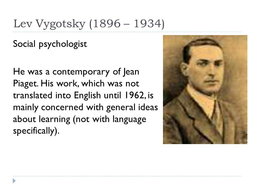 Lev Vygotsky (1896 – 1934) Social psychologist