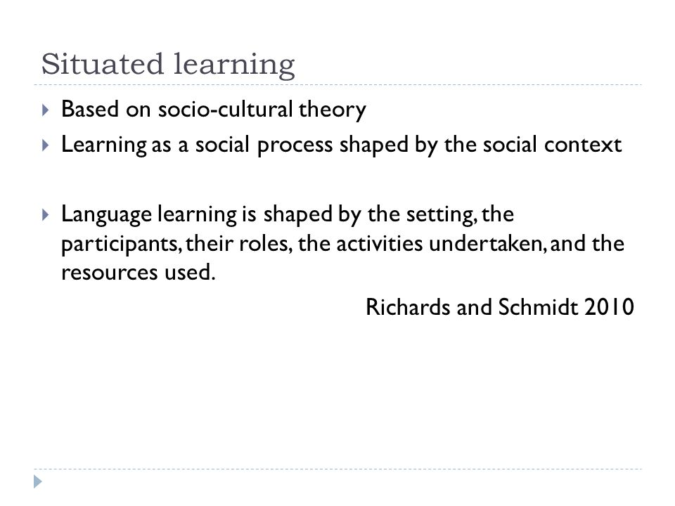 Situated learning Based on socio-cultural theory