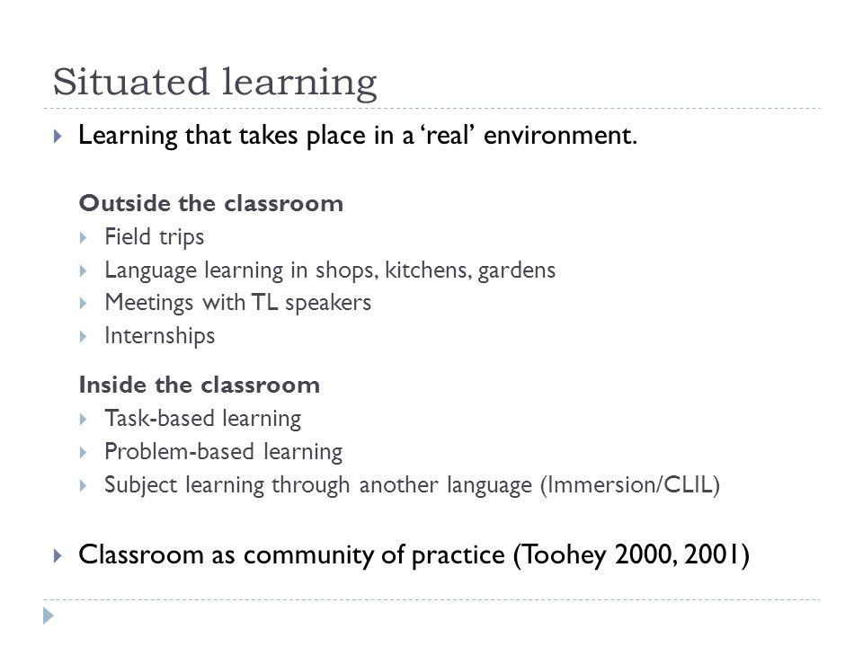 Situated learning Learning that takes place in a 'real' environment.